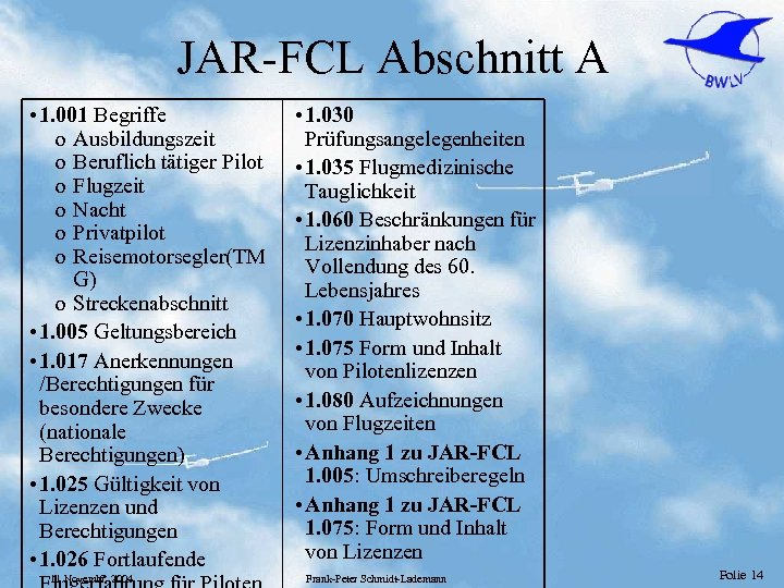 JAR-FCL Abschnitt A • 1. 001 Begriffe o Ausbildungszeit o Beruflich tätiger Pilot o