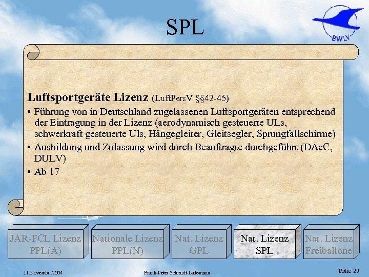 SPL Luftsportgeräte Lizenz (Luft. Pers. V §§ 42 -45) • Führung von in Deutschland