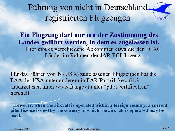 Führung von nicht in Deutschland registrierten Flugzeugen Ein Flugzeug darf nur mit der Zustimmung