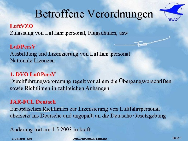 Betroffene Verordnungen Luft. VZO Zulassung von Luftfahrtpersonal, Flugschulen, usw Luft. Pers. V Ausbildung und