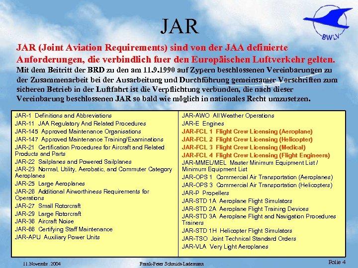 JAR (Joint Aviation Requirements) sind von der JAA definierte Anforderungen, die verbindlich fuer den
