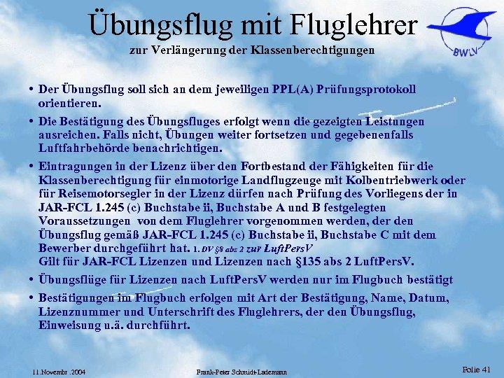 Übungsflug mit Fluglehrer zur Verlängerung der Klassenberechtigungen • Der Übungsflug soll sich an dem