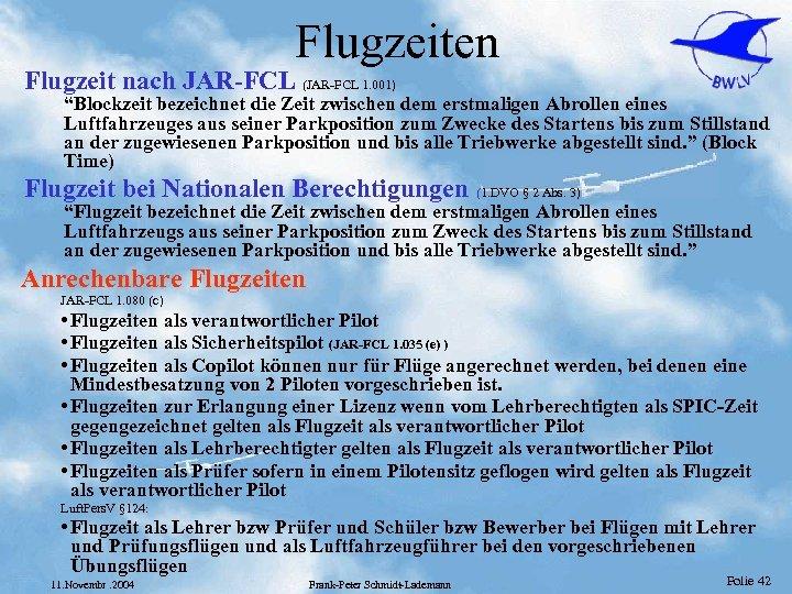"""Flugzeiten Flugzeit nach JAR-FCL (JAR-FCL 1. 001) """"Blockzeit bezeichnet die Zeit zwischen dem erstmaligen"""