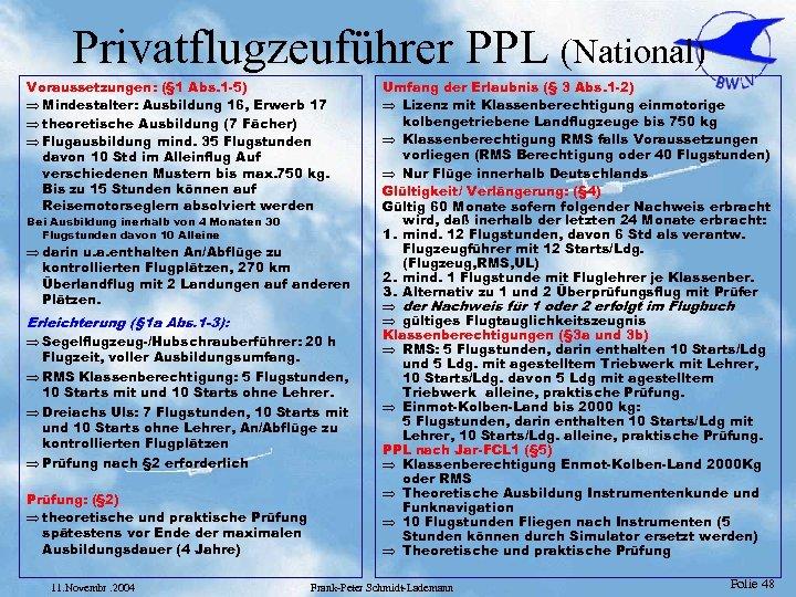 Privatflugzeuführer PPL (National) Voraussetzungen: (§ 1 Abs. 1 -5) Þ Mindestalter: Ausbildung 16, Erwerb
