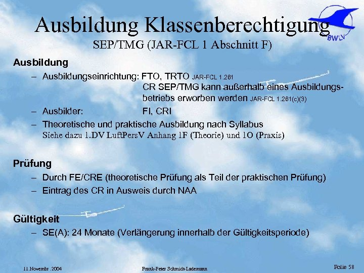 Ausbildung Klassenberechtigung SEP/TMG (JAR-FCL 1 Abschnitt F) Ausbildung – Ausbildungseinrichtung: FTO, TRTO JAR-FCL 1.