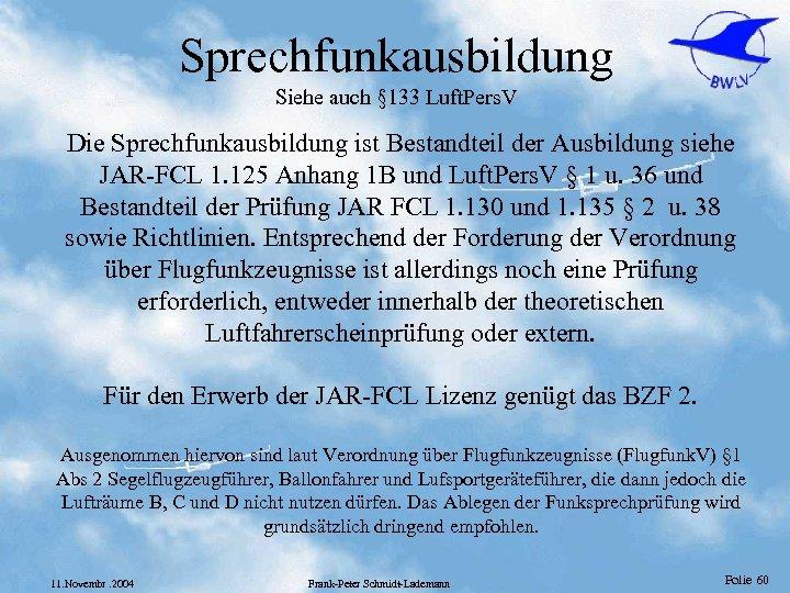 Sprechfunkausbildung Siehe auch § 133 Luft. Pers. V Die Sprechfunkausbildung ist Bestandteil der Ausbildung