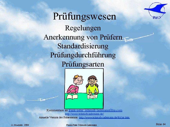 Prüfungswesen Regelungen Anerkennung von Prüfern Standardisierung Prüfungdurchführung Prüfungsarten Kommentare an frank-peter_schmidt-lademann@hp. com http: //www.
