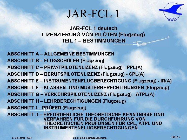 JAR-FCL 1 deutsch LIZENZIERUNG VON PILOTEN (Flugzeug) TEIL 1 – BESTIMMUNGEN ABSCHNITT A –