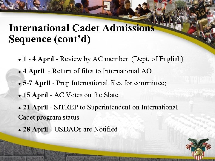 International Cadet Admissions Sequence (cont'd) l 1 - 4 April - Review by AC