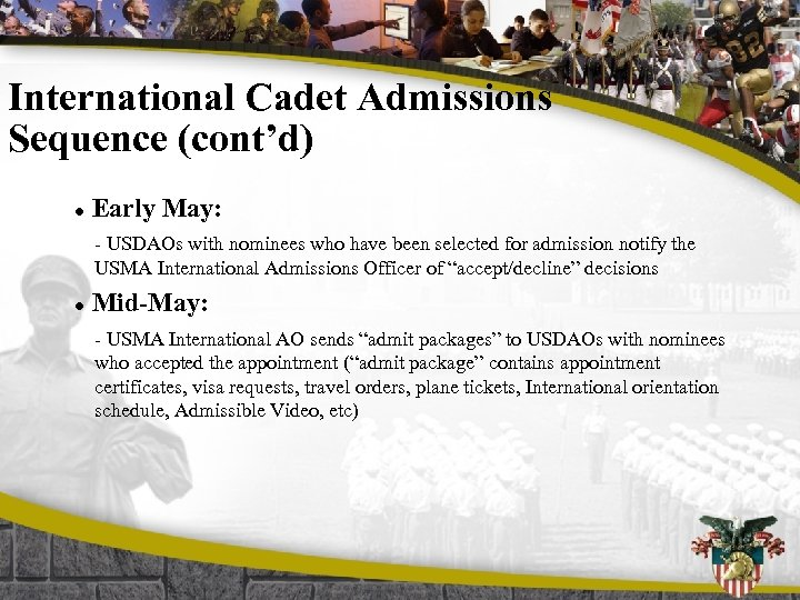 International Cadet Admissions Sequence (cont'd) l Early May: - USDAOs with nominees who have