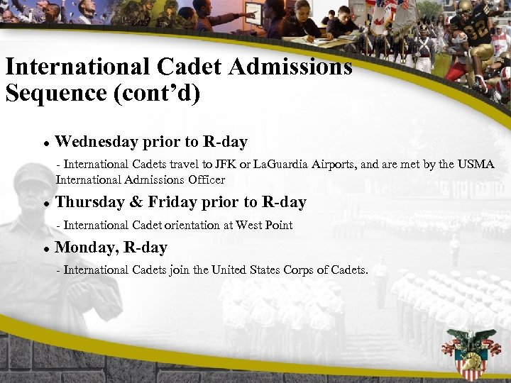 International Cadet Admissions Sequence (cont'd) l Wednesday prior to R-day - International Cadets travel