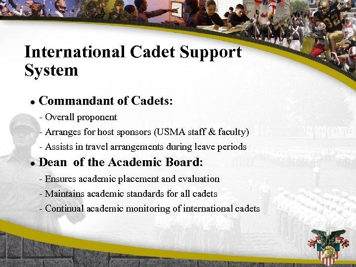 International Cadet Support System l Commandant of Cadets: - Overall proponent - Arranges for