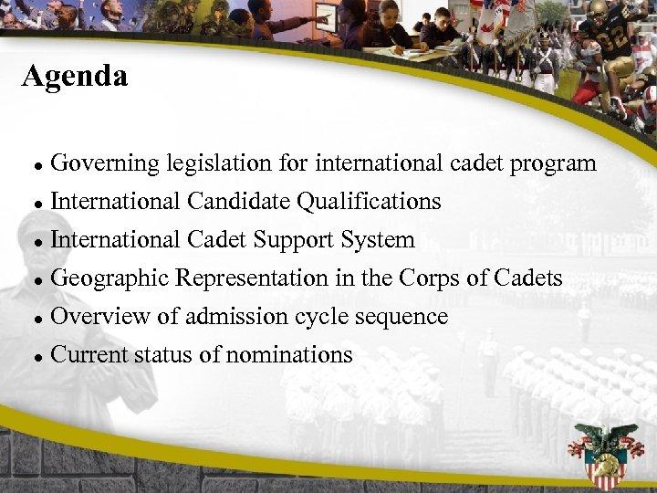 Agenda l Governing legislation for international cadet program l International Candidate Qualifications International Cadet