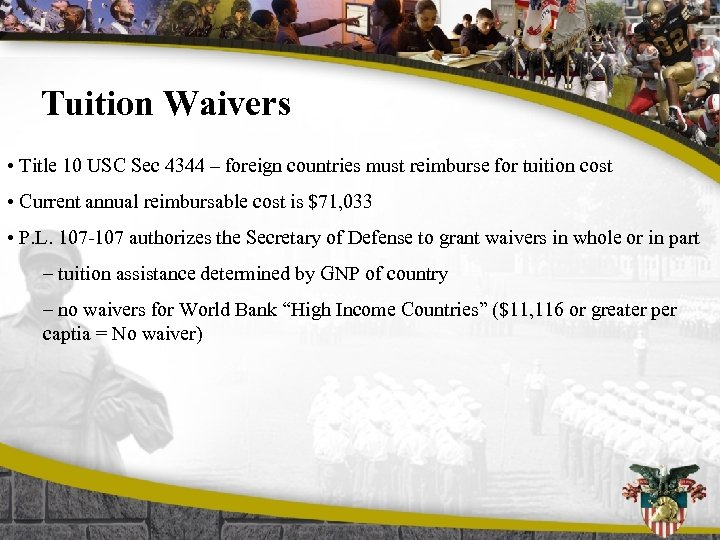 Tuition Waivers • Title 10 USC Sec 4344 – foreign countries must reimburse for