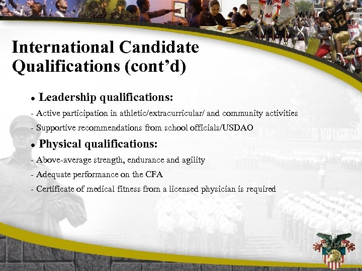 International Candidate Qualifications (cont'd) l Leadership qualifications: - Active participation in athletic/extracurricular/ and community