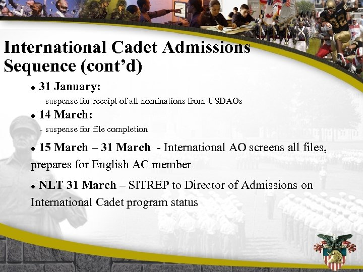 International Cadet Admissions Sequence (cont'd) l 31 January: - suspense for receipt of all