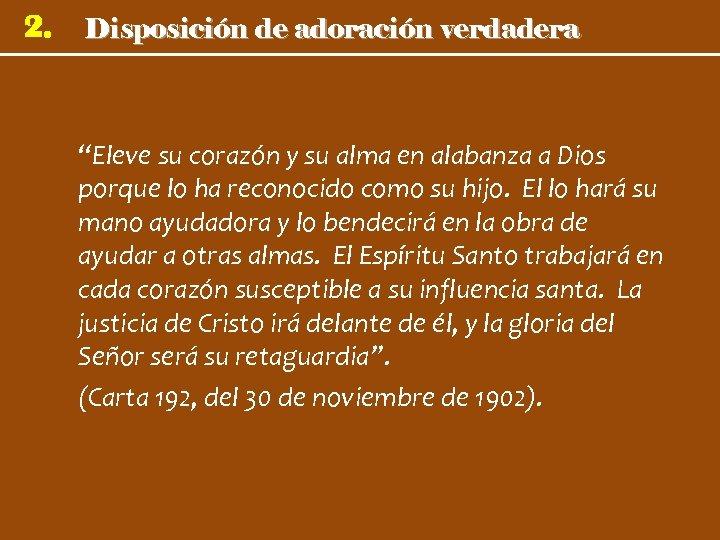 """2. Disposición de adoración verdadera """"Eleve su corazón y su alma en alabanza a"""
