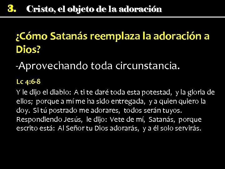 3. Cristo, el objeto de la adoración ¿Cómo Satanás reemplaza la adoración a Dios?