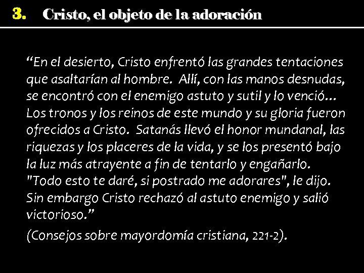 """3. Cristo, el objeto de la adoración """"En el desierto, Cristo enfrentó las grandes"""