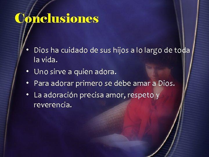 Conclusiones • Dios ha cuidado de sus hijos a lo largo de toda la