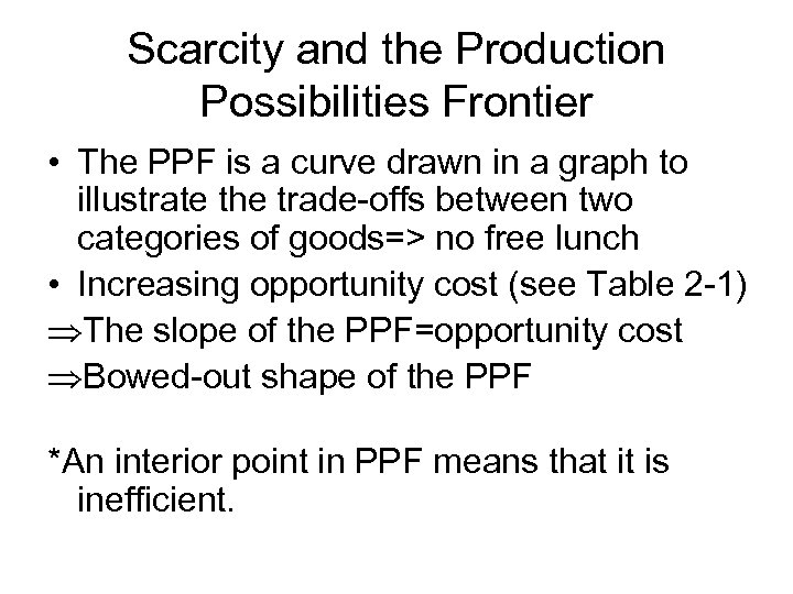Scarcity and the Production Possibilities Frontier • The PPF is a curve drawn in
