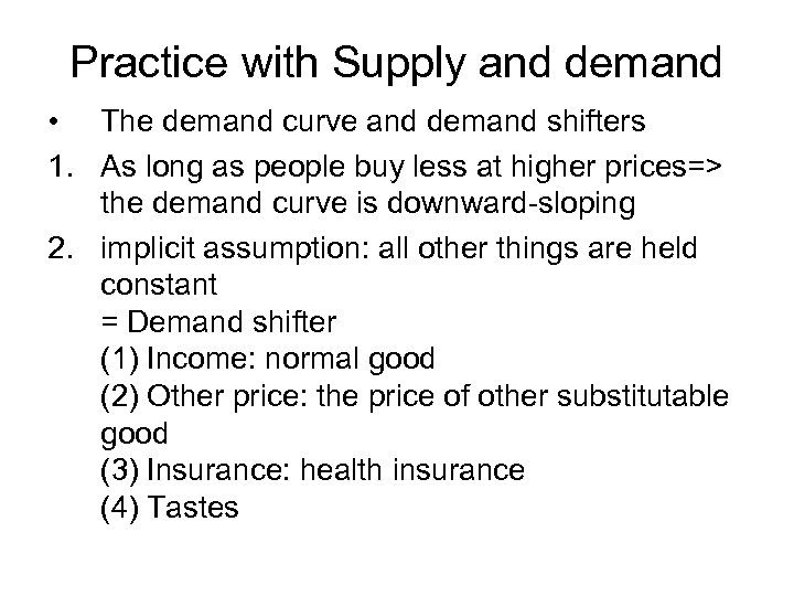 Practice with Supply and demand • The demand curve and demand shifters 1. As