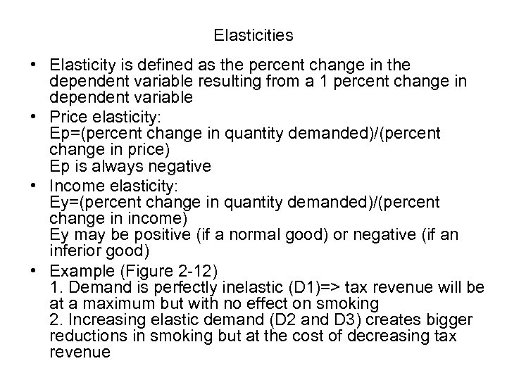 Elasticities • Elasticity is defined as the percent change in the dependent variable resulting
