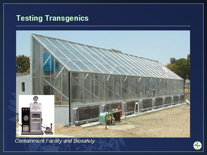 Testing Transgenics Containment Facility and Biosafety