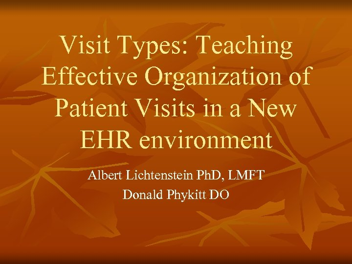 Visit Types: Teaching Effective Organization of Patient Visits in a New EHR environment Albert