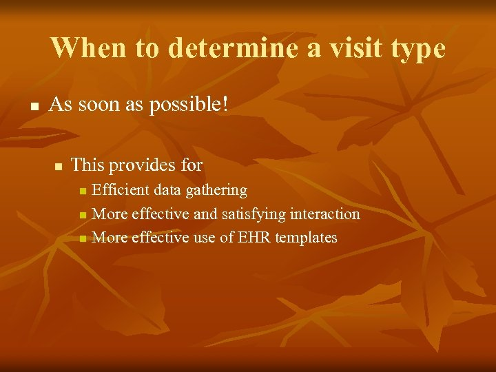 When to determine a visit type n As soon as possible! n This provides