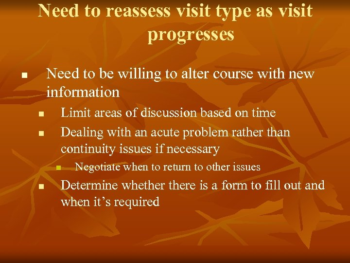 Need to reassess visit type as visit progresses Need to be willing to alter
