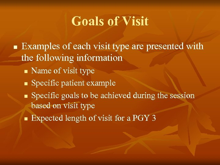Goals of Visit n Examples of each visit type are presented with the following