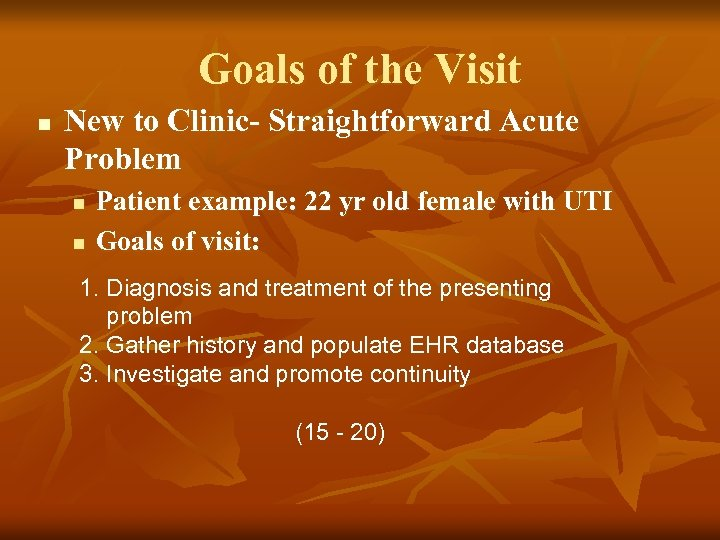 Goals of the Visit n New to Clinic- Straightforward Acute Problem n n Patient