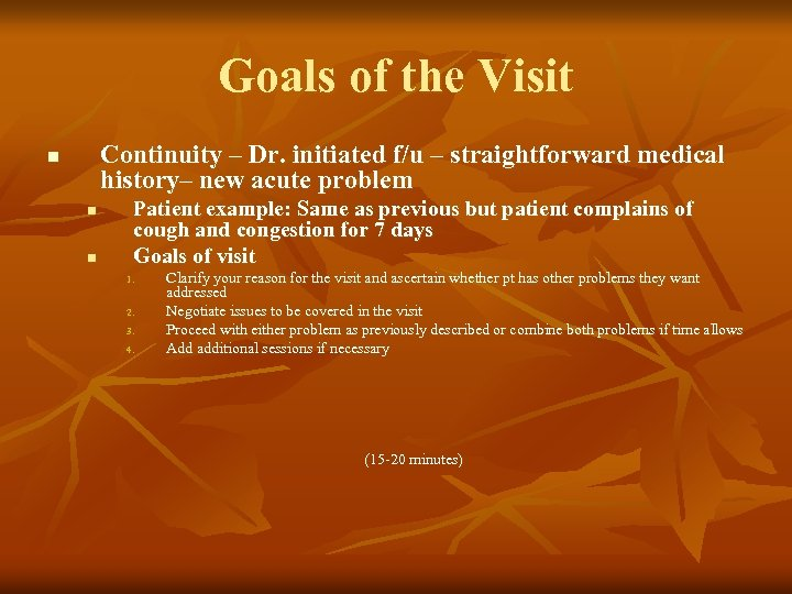 Goals of the Visit Continuity – Dr. initiated f/u – straightforward medical history– new