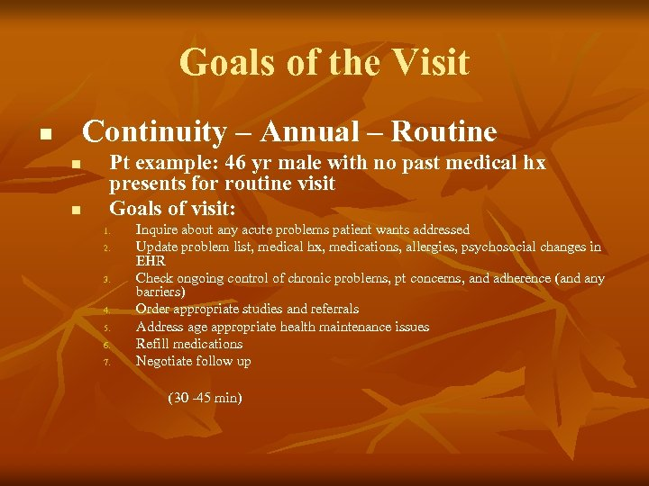 Goals of the Visit Continuity – Annual – Routine n n n Pt example: