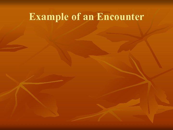 Example of an Encounter