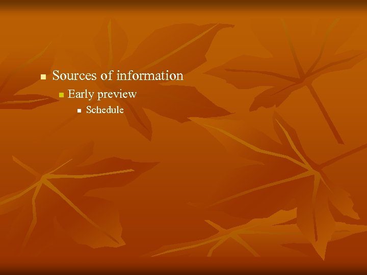 n Sources of information n Early preview n Schedule