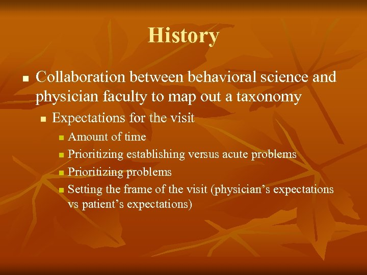 History n Collaboration between behavioral science and physician faculty to map out a taxonomy