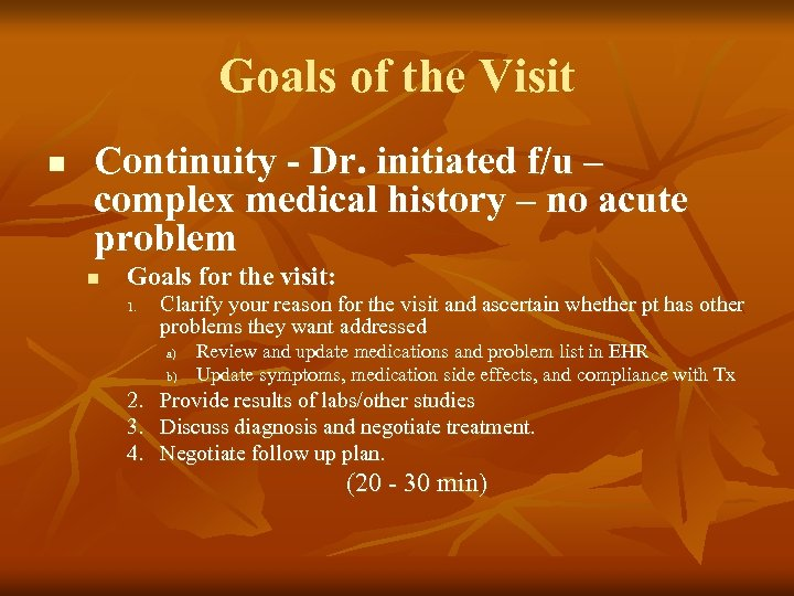 Goals of the Visit n Continuity - Dr. initiated f/u – complex medical history