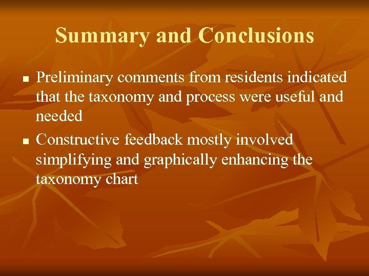 Summary and Conclusions n n Preliminary comments from residents indicated that the taxonomy and