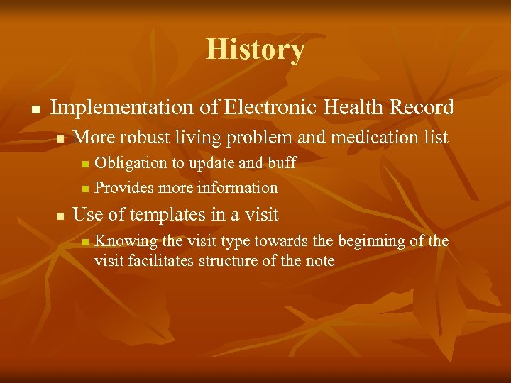 History n Implementation of Electronic Health Record n More robust living problem and medication