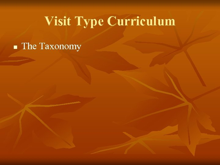 Visit Type Curriculum n The Taxonomy