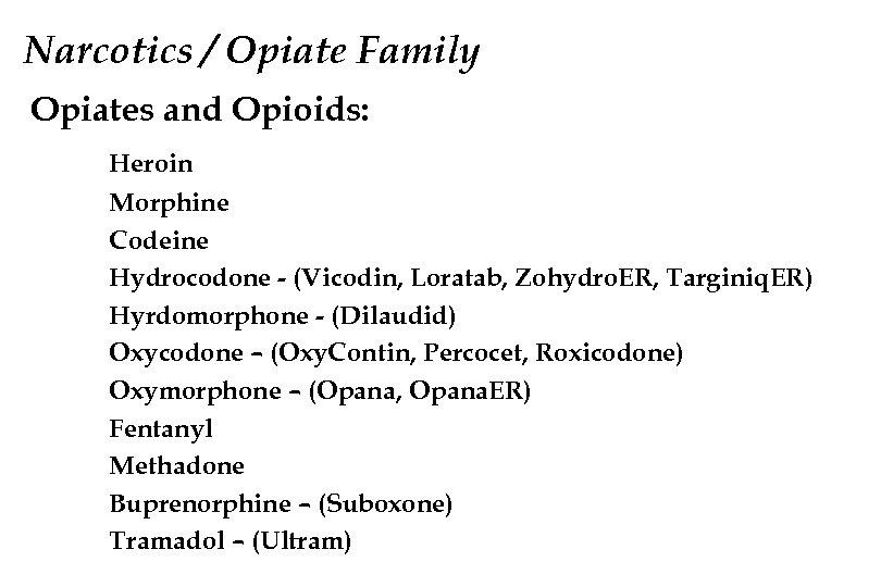 Narcotics / Opiate Family Opiates and Opioids: Heroin Morphine Codeine Hydrocodone - (Vicodin, Loratab,