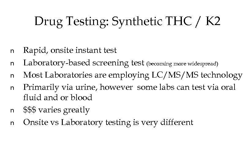 Drug Testing: Synthetic THC / K 2 n n n Rapid, onsite instant test