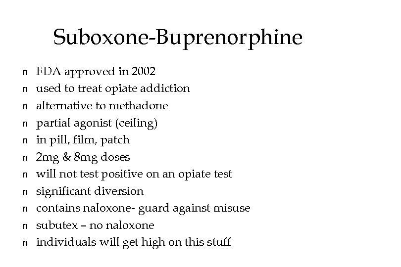 Suboxone-Buprenorphine n n n FDA approved in 2002 used to treat opiate addiction alternative