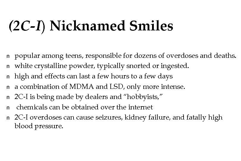 (2 C-I) Nicknamed Smiles n n n n popular among teens, responsible for dozens