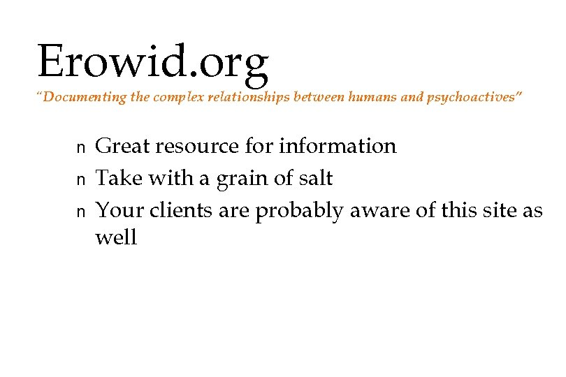 """Erowid. org """"Documenting the complex relationships between humans and psychoactives"""" n n n Great"""
