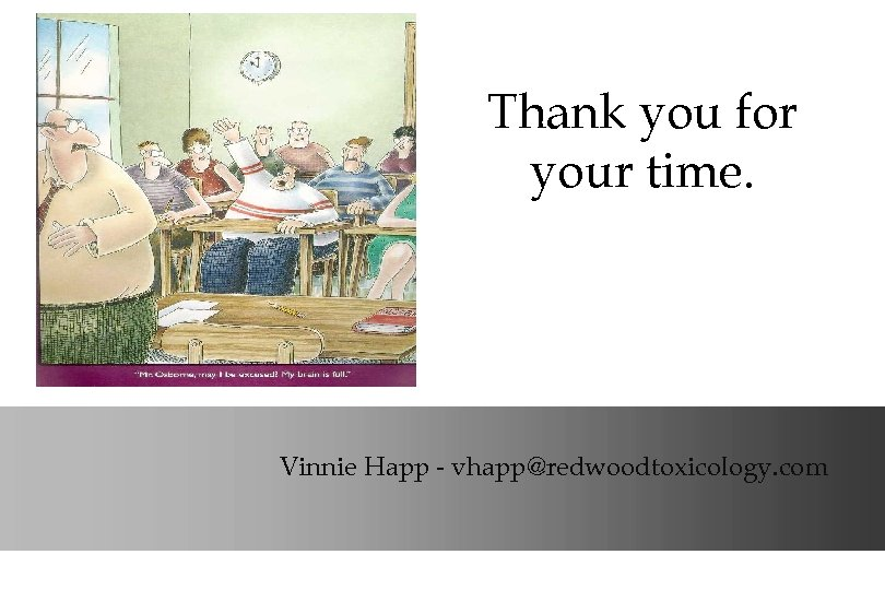 Thank you for your time. Vinnie Happ - vhapp@redwoodtoxicology. com