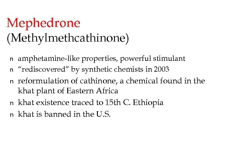 """Mephedrone (Methylmethcathinone) n n n amphetamine-like properties, powerful stimulant """"rediscovered"""" by synthetic chemists in"""