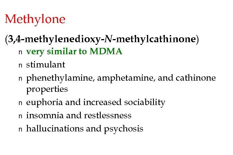 Methylone (3, 4 -methylenedioxy-N-methylcathinone) n n n very similar to MDMA stimulant phenethylamine, amphetamine,